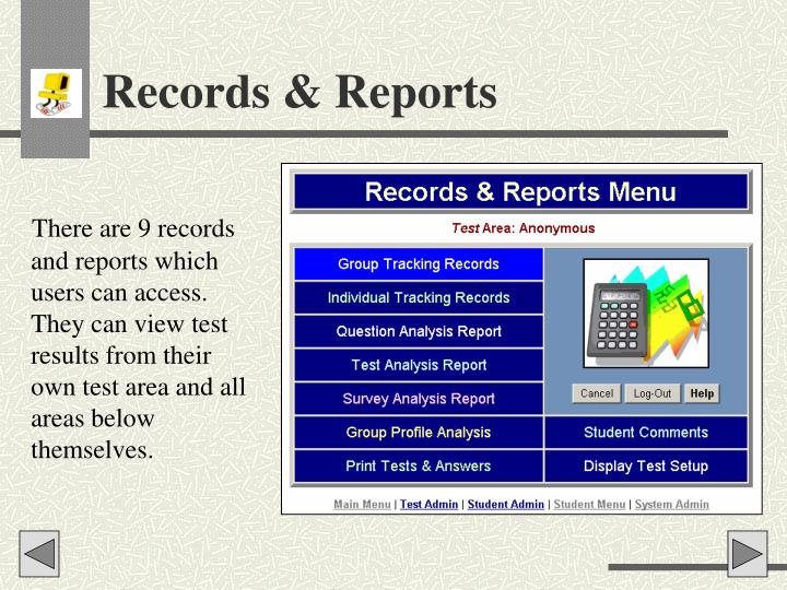 There are 9 records and reports which users can access. They can view test results from their own test area and all areas below themselves.