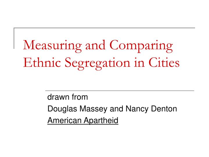 measuring and comparing ethnic segregation in cities