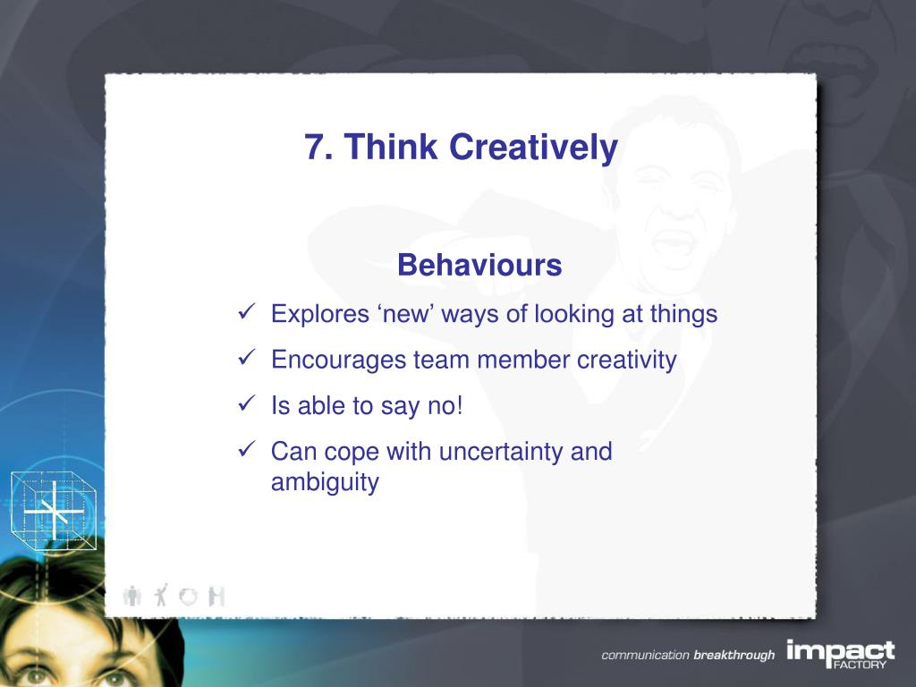 7. Think Creatively