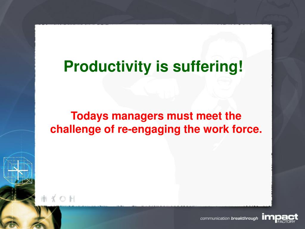 Productivity is suffering!