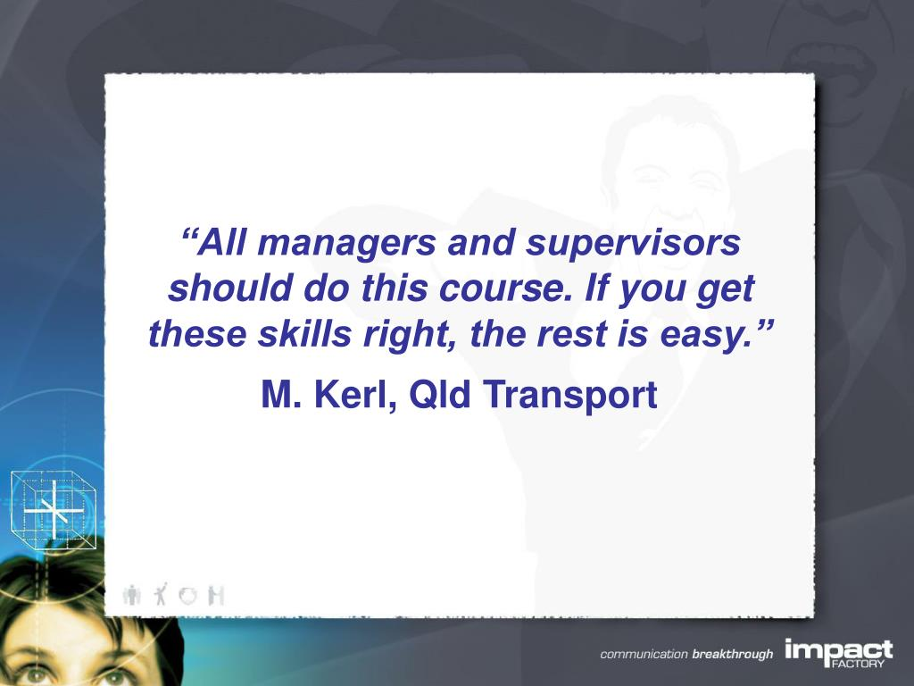 """All managers and supervisors should do this course. If you get these skills right, the rest is easy."""