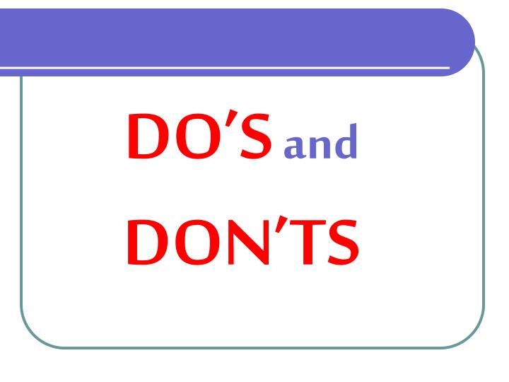 Do s and don ts