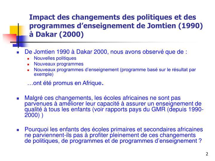 Impact des changements des politiques et des programmes d enseignement de jomtien 1990 dakar 2000