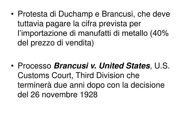 Protesta di Duchamp e Brancusi, che deve tuttavia pagare la cifra prevista per l'importazione di manufatti di metallo (40% del prezzo di vendita)