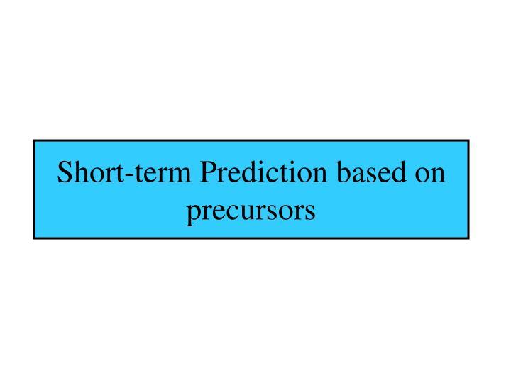 Short-term Prediction based on precursors
