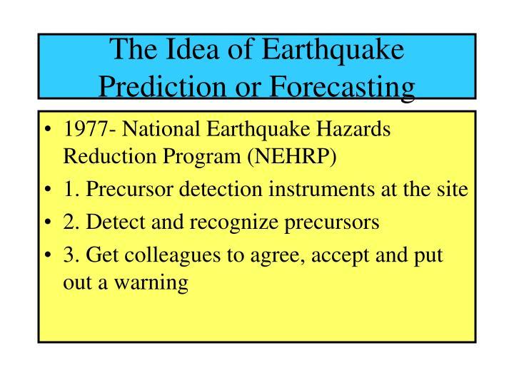The Idea of Earthquake Prediction or Forecasting