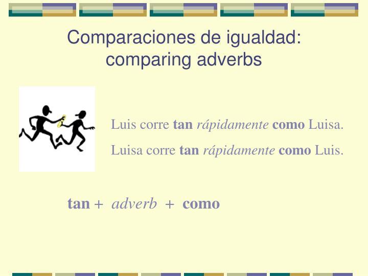 Comparaciones de igualdad comparing adverbs