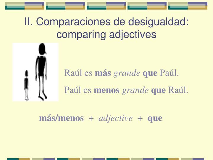 II. Comparaciones de desigualdad: comparing adjectives