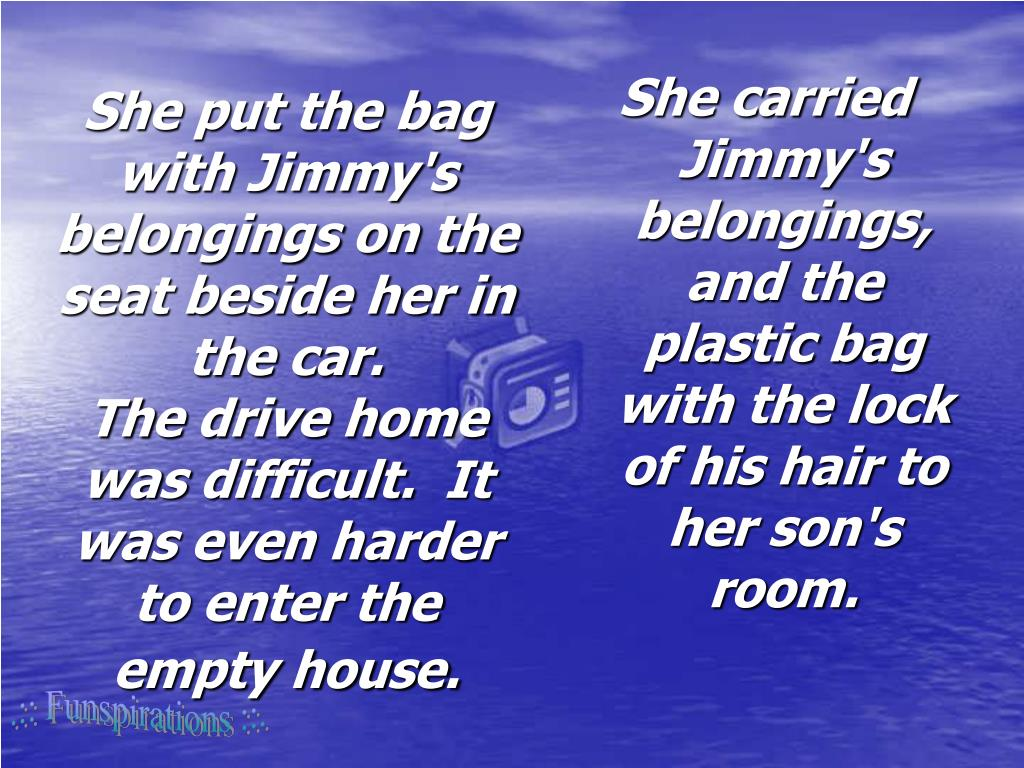 She put the bag with Jimmy's belongings on the seat beside her in the car.