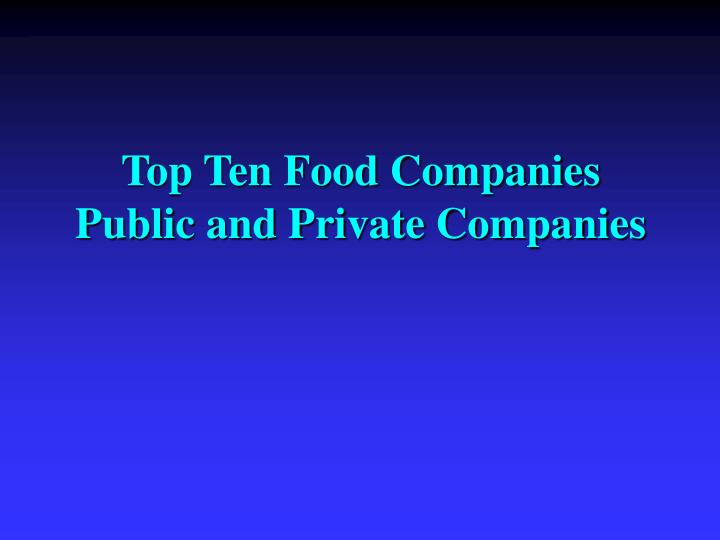 top ten food companies public and private companies n.