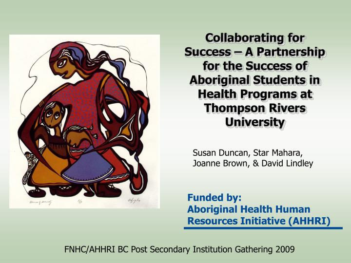 Collaborating for Success – A Partnership for the Success of Aboriginal Students in Health Program...