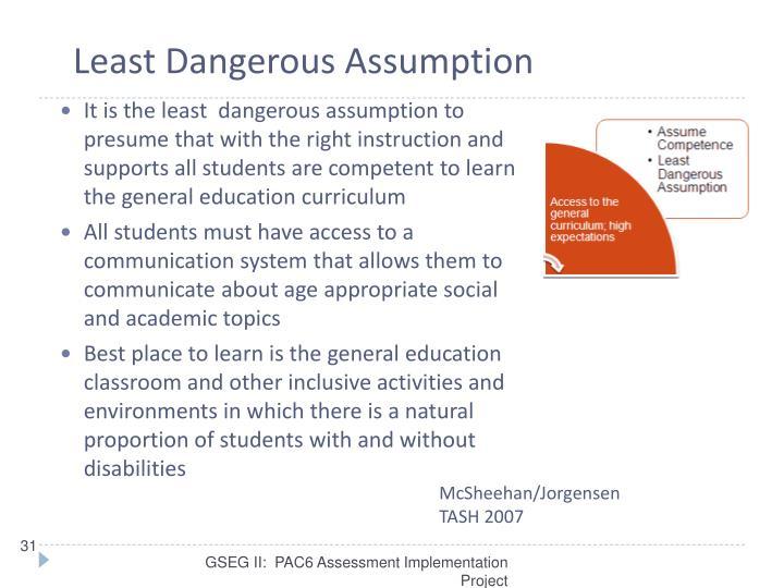 Least Dangerous Assumption