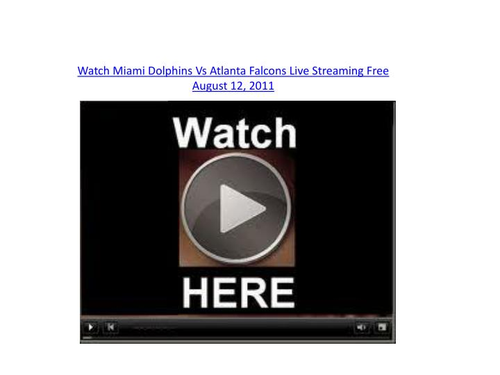 Watch miami dolphins vs atlanta falcons live streaming free august 12 2011