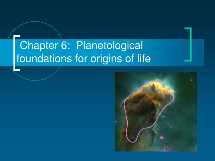 Chapter 6 planetological foundations for origins of life