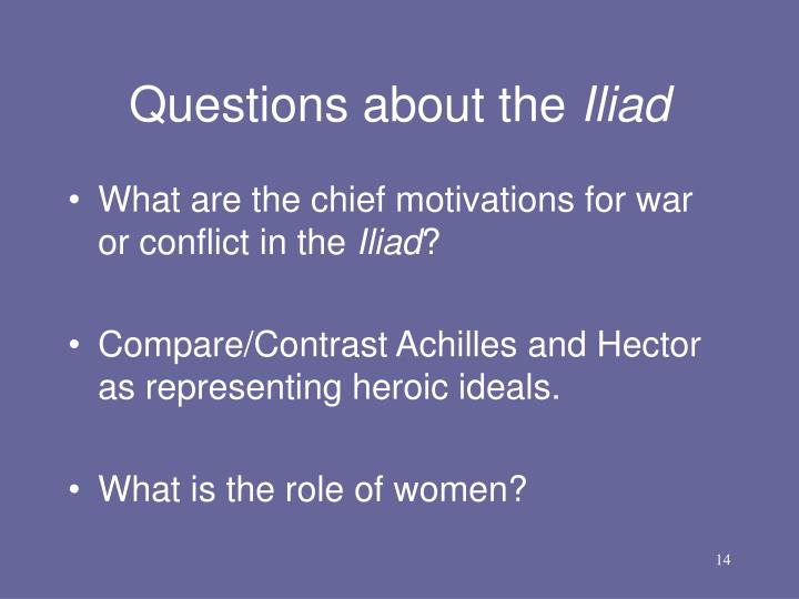 iliad conflict In the trojan war, it is clear that the prevailing view is that humans are at the mercy of the gods in the iliad, the trojan war arises from a conflict among the gods, and the outcome is ultimately decided by the gods themselves.