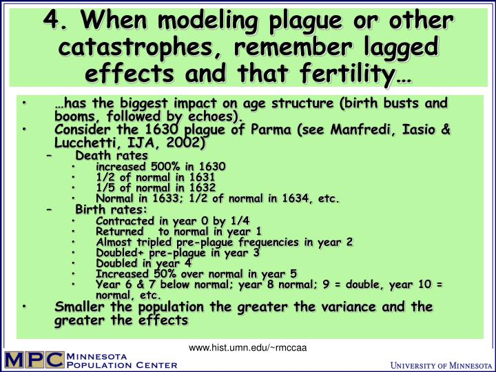 4. When modeling plague or other catastrophes, remember lagged effects and that fertility…