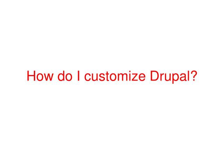 How do I customize Drupal?
