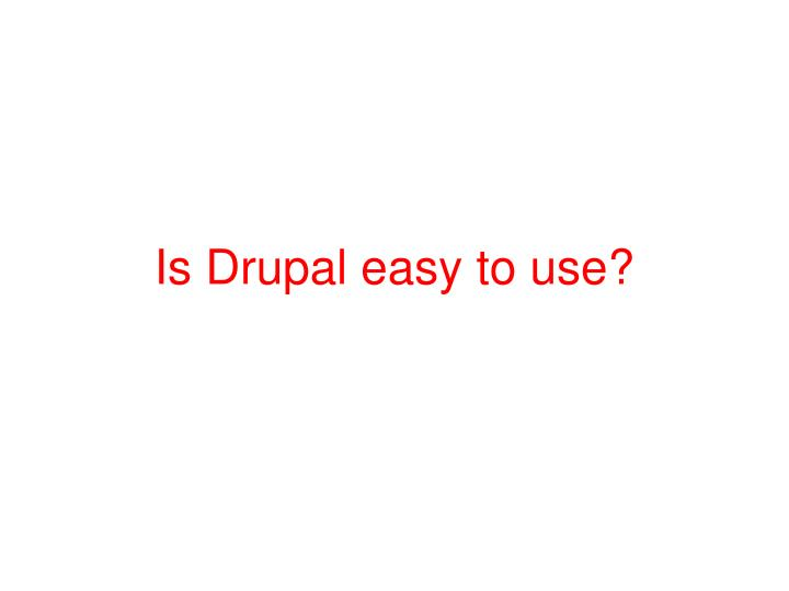 Is Drupal easy to use?