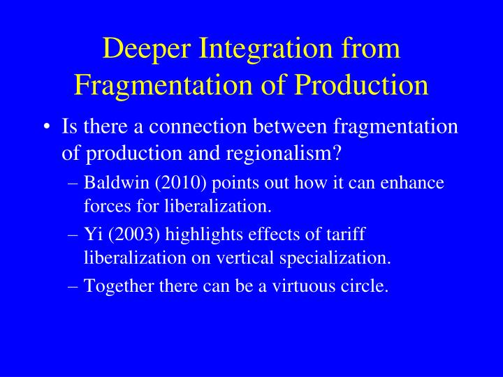 Deeper Integration from Fragmentation of Production