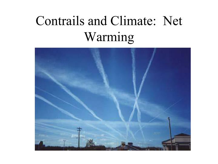 Contrails and Climate:  Net Warming