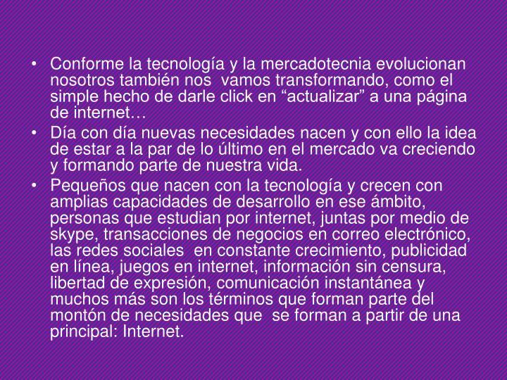 Conforme la tecnología y la mercadotecnia evolucionan nosotros también nos  vamos transformando, c...