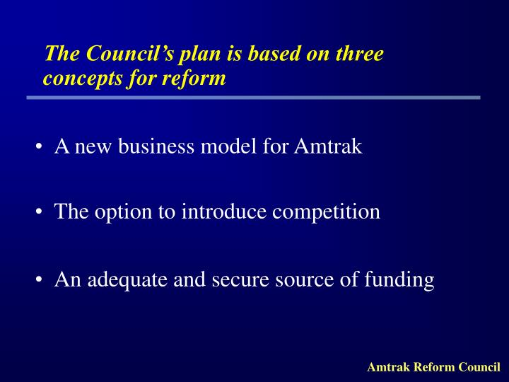 The Council's plan is based on three concepts for reform