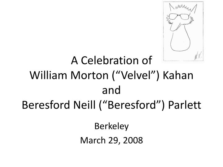 A celebration of william morton velvel kahan and beresford neill beresford parlett
