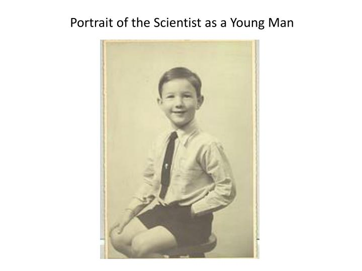 Portrait of the Scientist as a Young Man