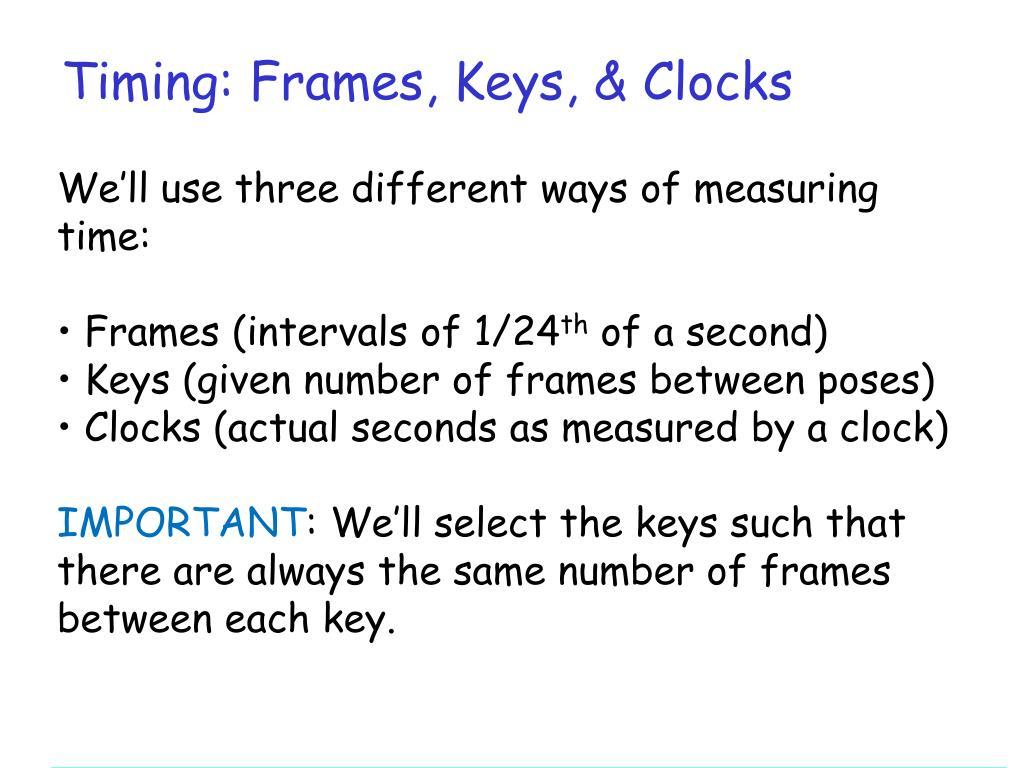 Timing: Frames, Keys, & Clocks