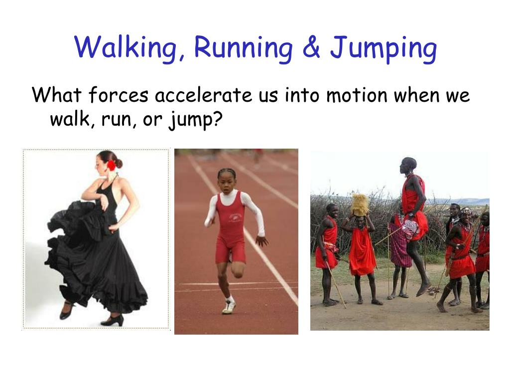 Walking, Running & Jumping