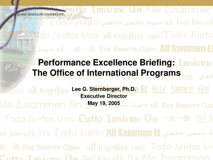 performance excellence briefing the office of international programs n.