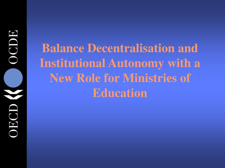 Balance Decentralisation and Institutional Autonomy with a New Role for Ministries of Education