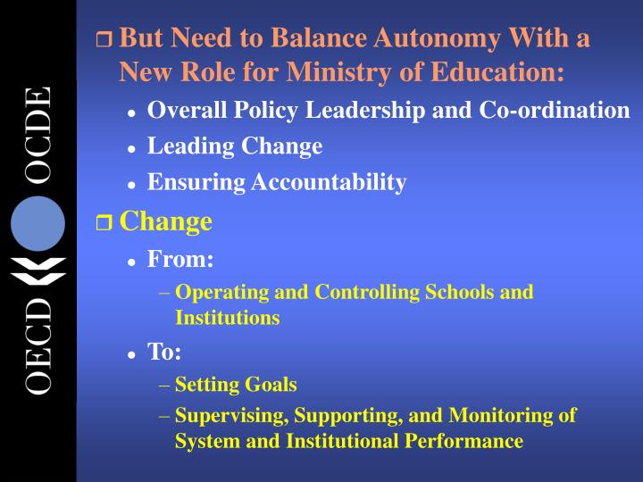 But Need to Balance Autonomy With a New Role for Ministry of Education: