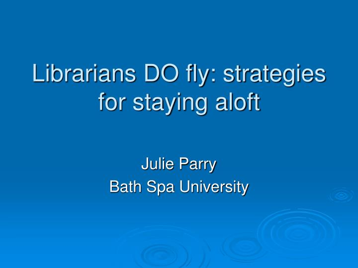 librarians do fly strategies for staying aloft n.