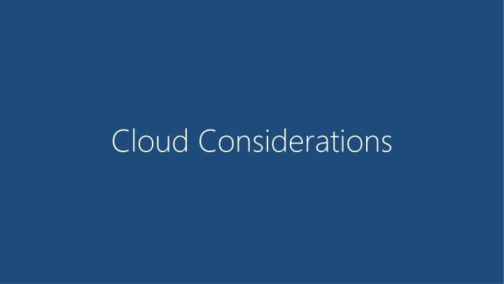Cloud Considerations