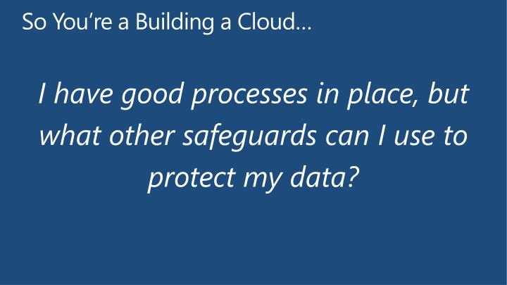 I have good processes in place, but what other safeguards can I use to protect my