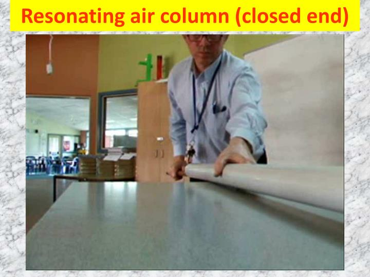 Resonating air column (closed end)