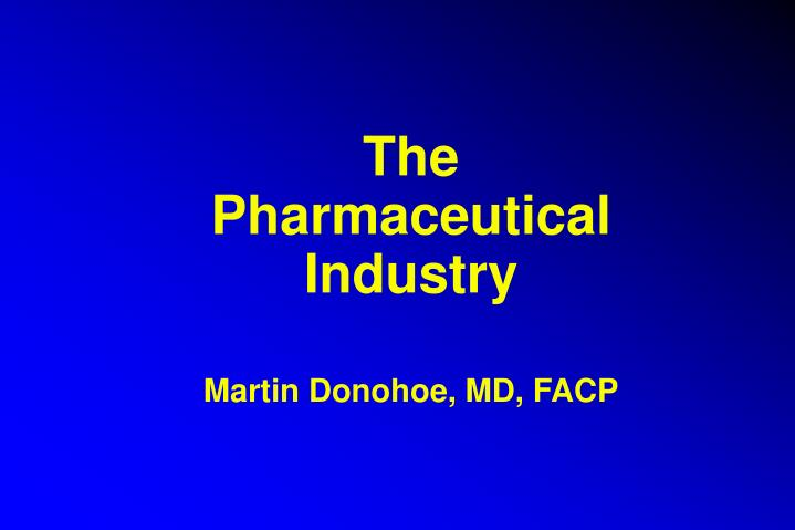 the pharmaceutical industry martin donohoe md facp n.