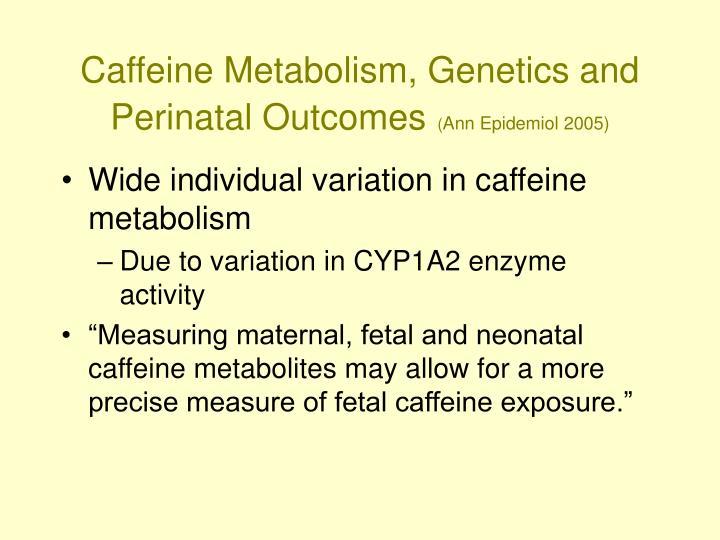Caffeine Metabolism, Genetics and Perinatal Outcomes