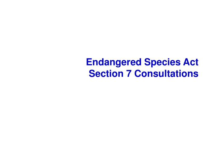 PPT - Endangered Species Act Section 7 Consultations ...