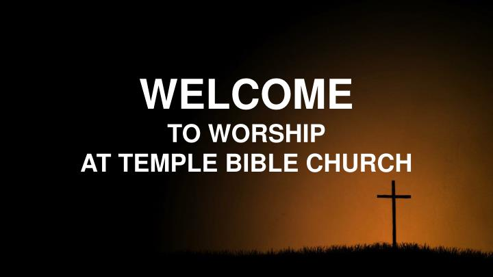 welcome to worship at temple bible church n.