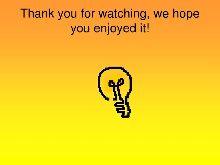 Thank you for watching, we hope you enjoyed it!