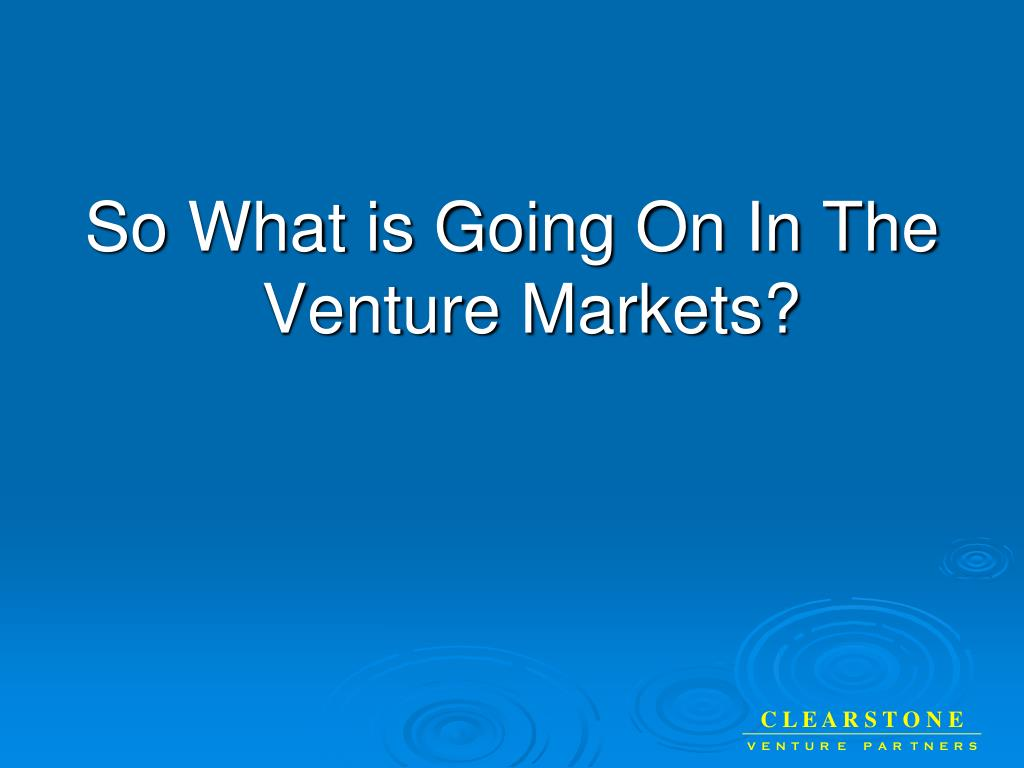 So What is Going On In The Venture Markets?