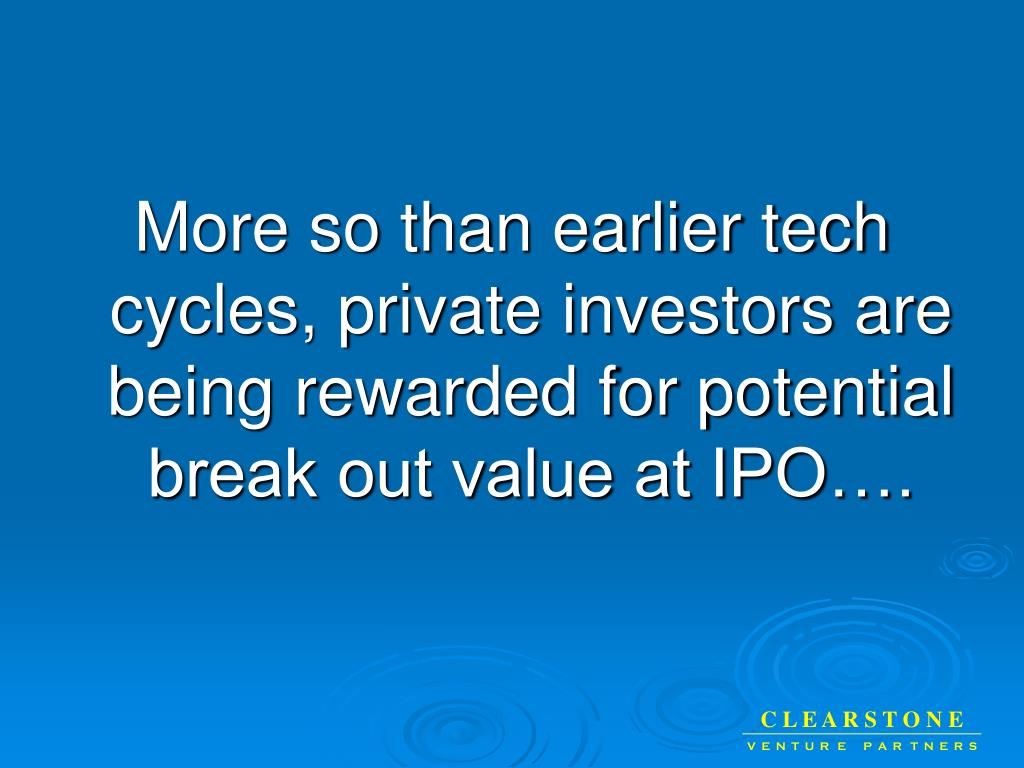 More so than earlier tech cycles, private investors are being rewarded for potential break out value at IPO….