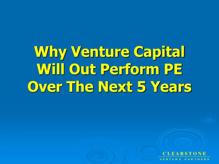 Why venture capital will out perform pe over the next 5 years