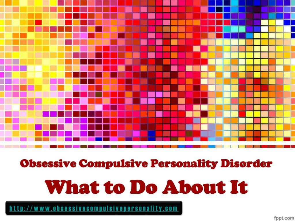 obsessive compulsive personality disorder what to do about it l.