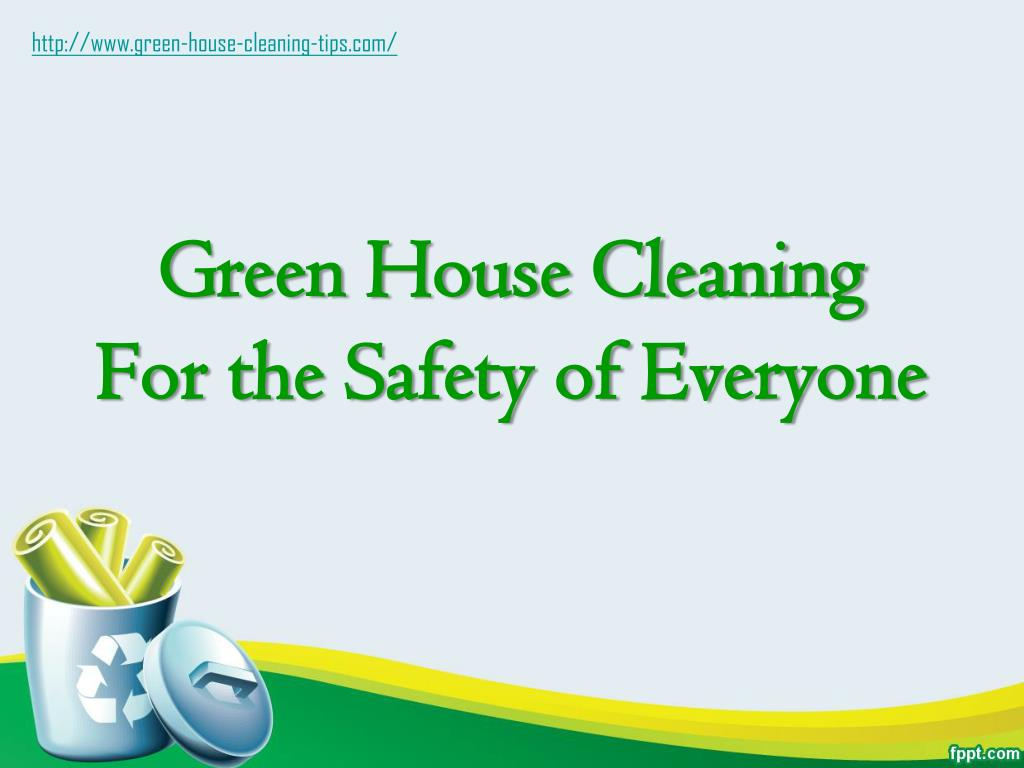 green house cleaning for the safety of everyone l.