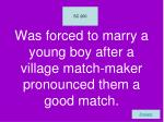 was forced to marry a young boy after a village match maker pronounced them a good match