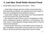 4 last idea small dollar amount fraud