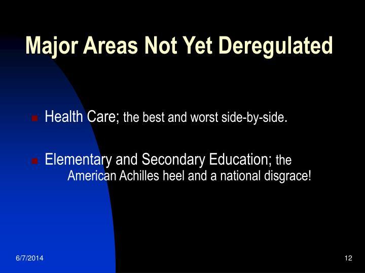 Major Areas Not Yet Deregulated